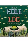 There's a Hole in the Log on the Bottom of the Lake book